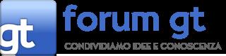 Forum GT: Condividiamo idee e conoscenza